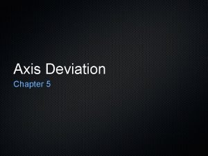 Axis Deviation Chapter 5 Definition Electrical axis The