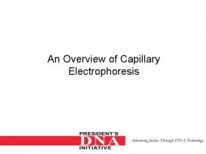 An Overview of Capillary Electrophoresis Electrophoresis The movement