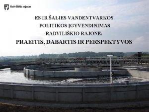 Radvilikio rajonas ES IR ALIES VANDENTVARKOS POLITIKOS GYVENDINIMAS