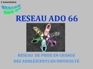 Lassociation RESEAU ADO 66 RESEAU DE PRISE EN