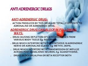 ANTI ADRENERGIC DRUGS ANTI ADRENERGIC DRUG ACTION PRODUCED