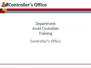 Controllers Office Department Asset Custodian Training Controllers Office