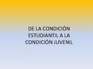 DE LA CONDICIN ESTUDIANTIL A LA CONDICIN JUVENIL
