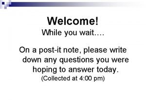 Welcome While you wait On a postit note