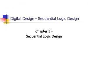 Digital Design Sequential Logic Design Chapter 3 Sequential
