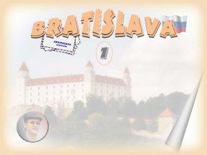 1 Slovakia Bratislava Slovensko Bratislava je hlavnm mestom