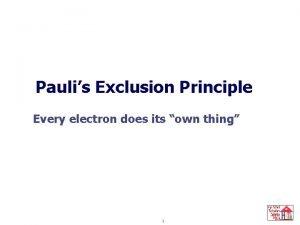 Pauli Exclusion Principle Paulis Exclusion Principle Every electron