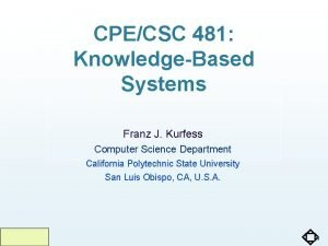 CPECSC 481 KnowledgeBased Systems Franz J Kurfess Computer