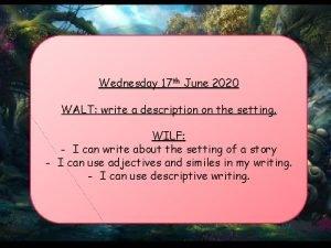 Wednesday 17 th June 2020 WALT write a