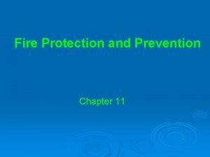 Fire Protection and Prevention Chapter 11 Fire Protection