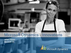 Microsoft Dynamics Innovations Johan Olsson Microsoft AB Introduction
