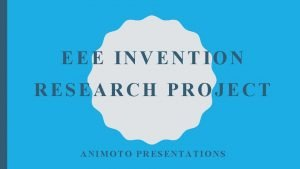 EEE INVENTION RESEARCH PROJECT ANIMOTO PRESENTATIONS INVENTION RESEARCH