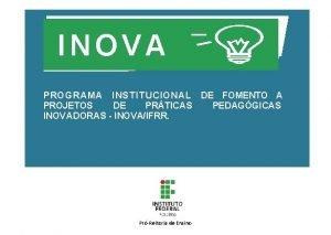 INOVA PROGRAMA INSTITUCIONAL DE FOMENTO A PROJETOS DE