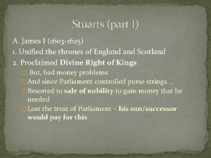 Stuarts part I A James I 1603 1625