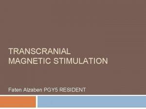 TRANSCRANIAL MAGNETIC STIMULATION Faten Alzaben PGY 5 RESIDENT