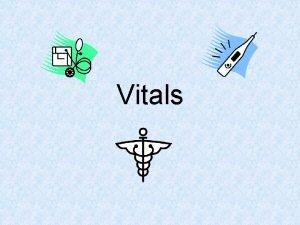 Vitals Vital Signs include Temperature Pulse Respiration Blood