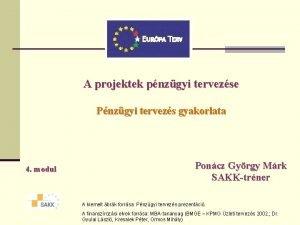 A projektek pnzgyi tervezse Pnzgyi tervezs gyakorlata 4