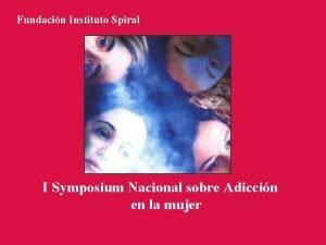 Fundacin Instituto Spiral I Symposium Nacional sobre Adiccin