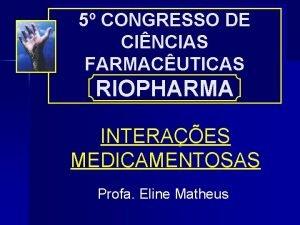5 CONGRESSO DE CINCIAS FARMACUTICAS RIOPHARMA INTERAES MEDICAMENTOSAS