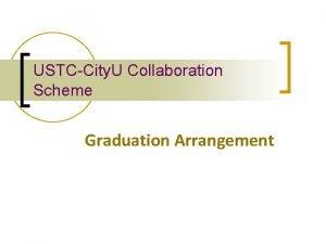 USTCCity U Collaboration Scheme Graduation Arrangement Graduation Arrangement