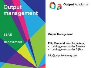 Output management BSAE 18 november Output Management Filip