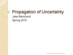 Propagation of Uncertainty Jake Blanchard Spring 2010 Uncertainty