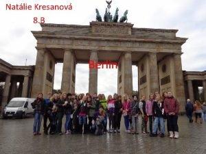 Natlie Kresanov 8 B Berlin Etwas ber Berlin