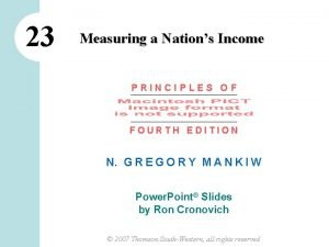 23 Measuring a Nations Income PRINCIPLES OF FOURTH