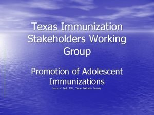 Texas Immunization Stakeholders Working Group Promotion of Adolescent