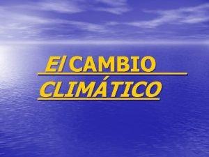 El CAMBIO CLIMTICO Calentamiento global El hombre devora