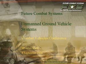 Future Combat Systems Unmanned Ground Vehicle Systems Combat