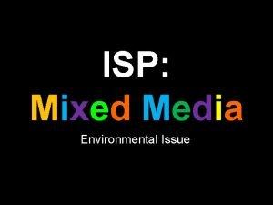 ISP Mixed Media Environmental Issue Definition Mixed Media