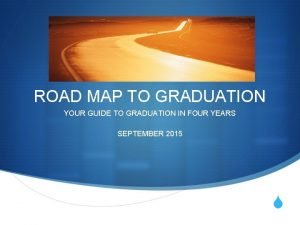 ROAD MAP TO GRADUATION YOUR GUIDE TO GRADUATION