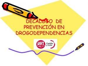 DECLOGO DE PREVENCIN EN DROGODEPENDENCIAS DECLOGO DE PREVENCIN