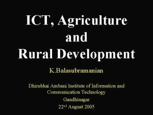 ICT Agriculture and Rural Development K Balasubramanian Dhirubhai