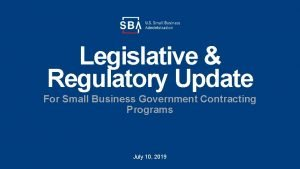 Legislative Regulatory Update For Small Business Government Contracting