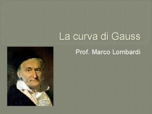 La curva di Gauss Prof Marco Lombardi La