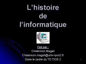 Lhistoire de linformatique Fait par Chalencon Magali Chalencon
