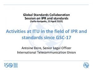 Global Standards Collaboration Session on IPR and standards