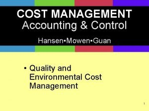 COST MANAGEMENT Accounting Control HansenMowenGuan Quality and Environmental