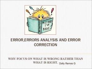 ERROR ERRORS ANALYSIS AND ERROR CORRECTION WHY FOCUS