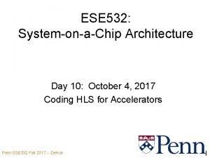 ESE 532 SystemonaChip Architecture Day 10 October 4