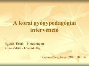 A korai gygypedaggiai intervenci Egytt rtk Hatkonyan A