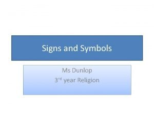 Signs and Symbols Ms Dunlop 3 rd year