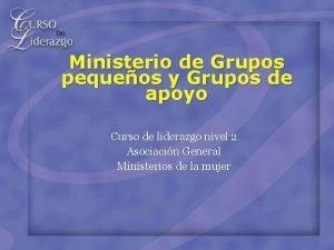 Ministerio de Grupos pequeos y Grupos de apoyo