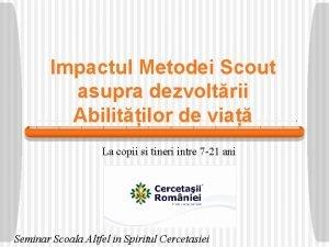 Impactul Metodei Scout asupra dezvoltrii Abilitilor de via