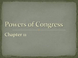 Powers of Congress Chapter 11 Powers Two fundamental