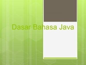 Dasar Bahasa Java KARAKTER Yang dimaksud karakter bisa