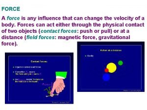 FORCE A force is any influence that can