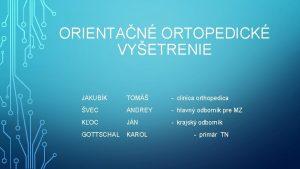 ORIENTAN ORTOPEDICK VYETRENIE JAKUBK TOM clinica orthopedica VEC